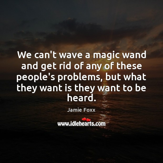 We can't wave a magic wand and get rid of any of Jamie Foxx Picture Quote