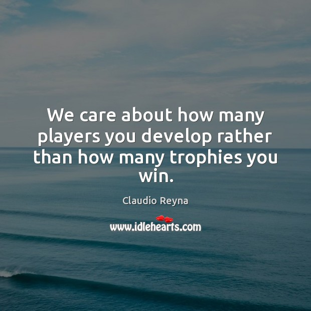 We care about how many players you develop rather than how many trophies you win. Image