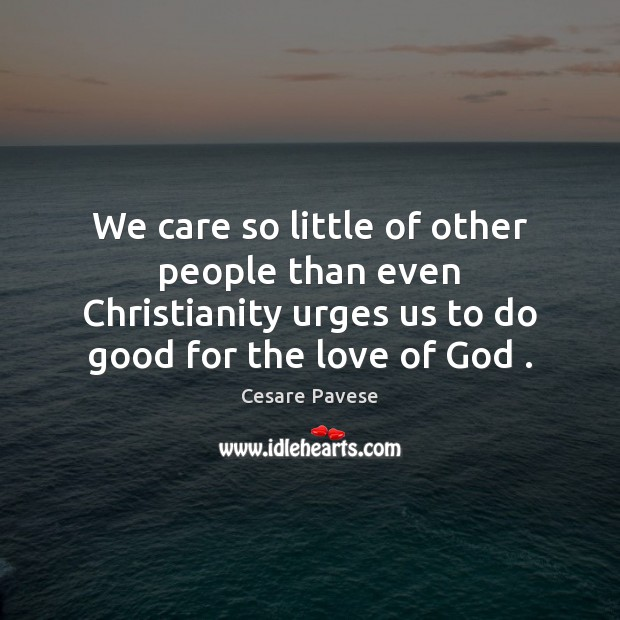 We care so little of other people than even Christianity urges us Image