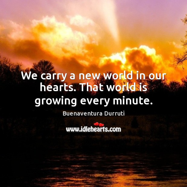 Image, We carry a new world in our hearts. That world is growing every minute.