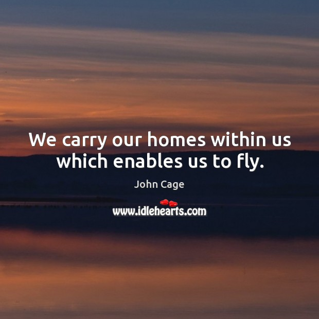 Image, We carry our homes within us which enables us to fly.