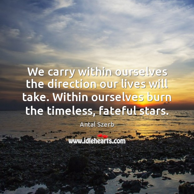 Image, We carry within ourselves the direction our lives will take. Within ourselves