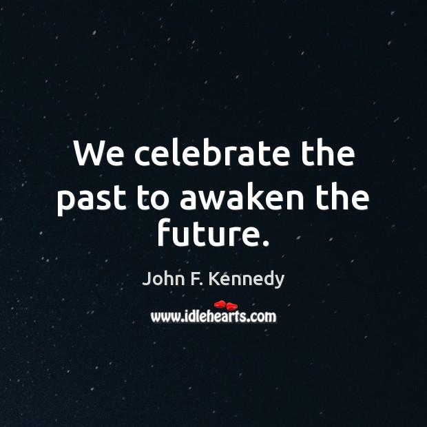 Image, We celebrate the past to awaken the future.
