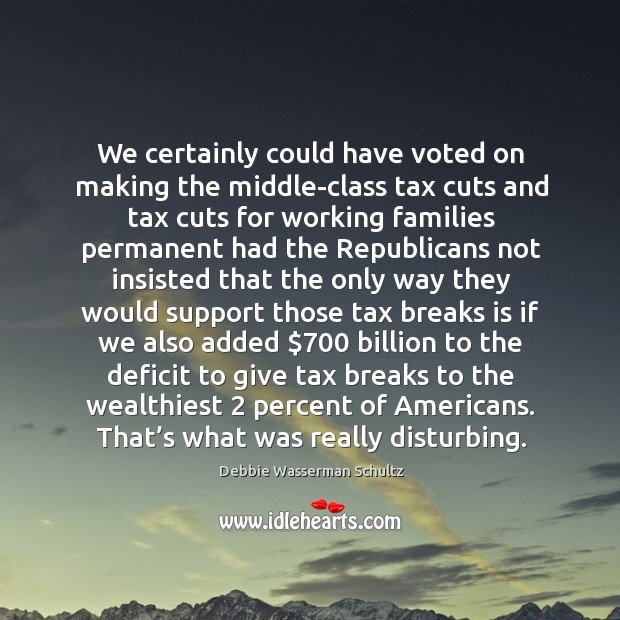 We certainly could have voted on making the middle-class tax cuts and tax cuts for working families permanent had Image
