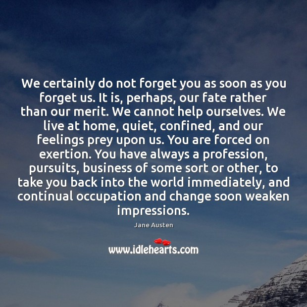Image, We certainly do not forget you as soon as you forget us.