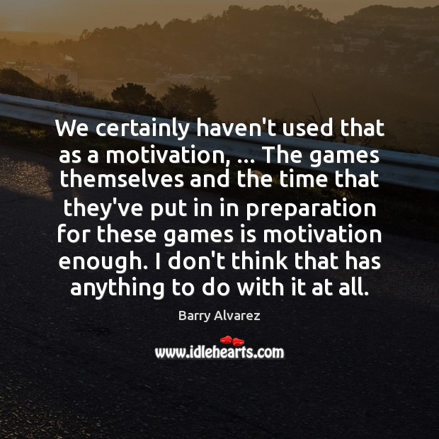 Image, We certainly haven't used that as a motivation, … The games themselves and