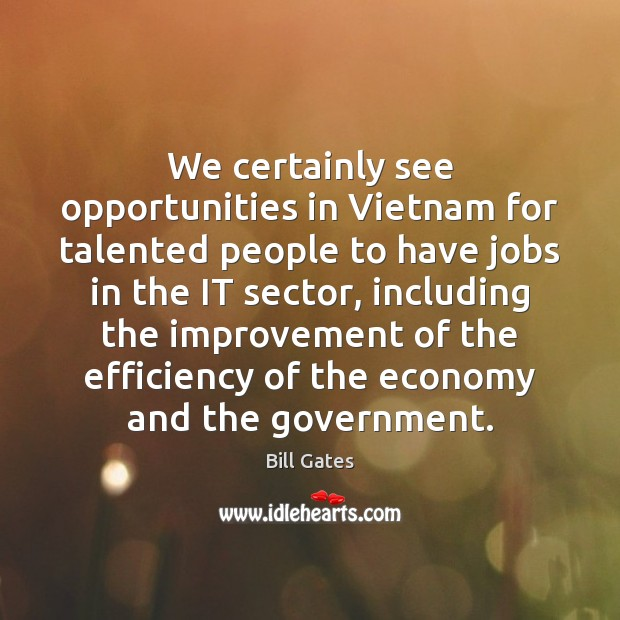 We certainly see opportunities in Vietnam for talented people to have jobs Image