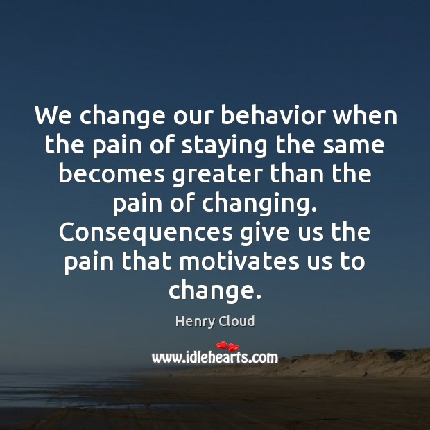 We change our behavior when the pain of staying the same becomes Image