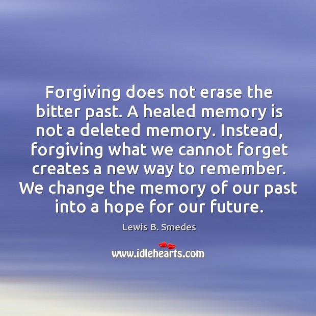 We change the memory of our past into a hope for our future. Lewis B. Smedes Picture Quote
