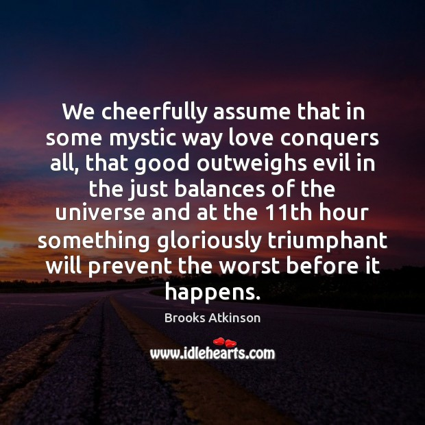 We cheerfully assume that in some mystic way love conquers all, that Image