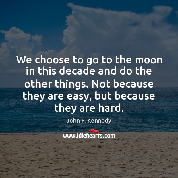 Image, We choose to go to the moon in this decade and do