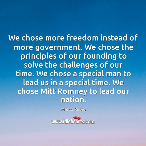Image, We chose more freedom instead of more government. We chose the principles