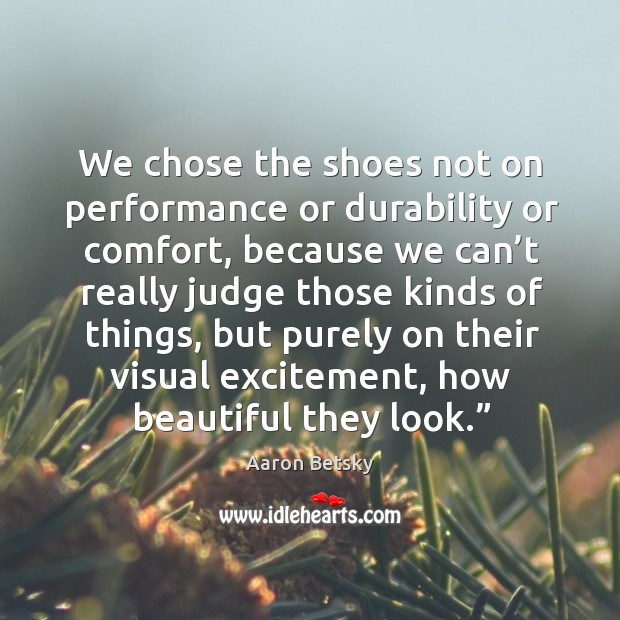 Image, We chose the shoes not on performance or durability or comfort