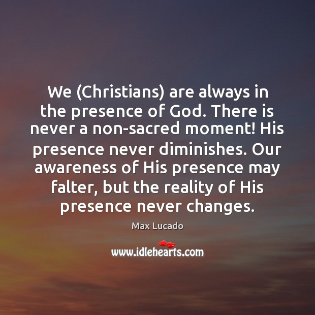 Image, We (Christians) are always in the presence of God. There is never