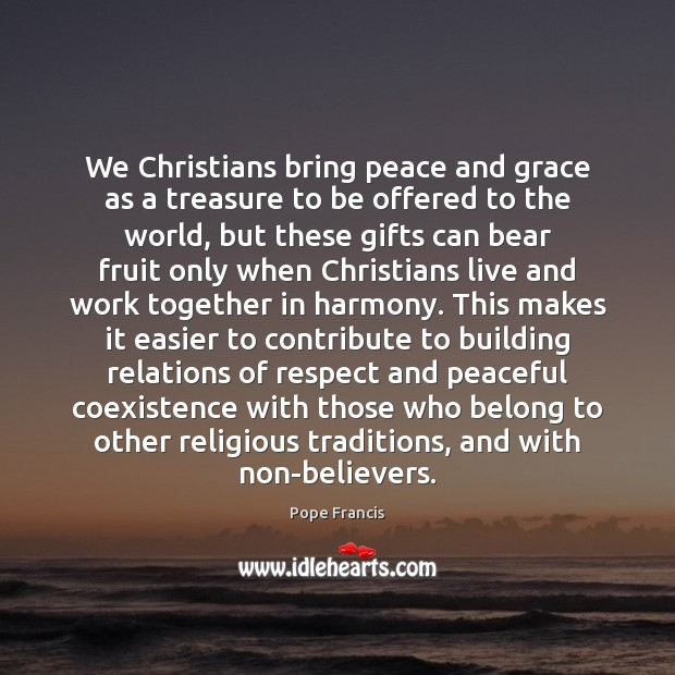 We Christians bring peace and grace as a treasure to be offered Coexistence Quotes Image