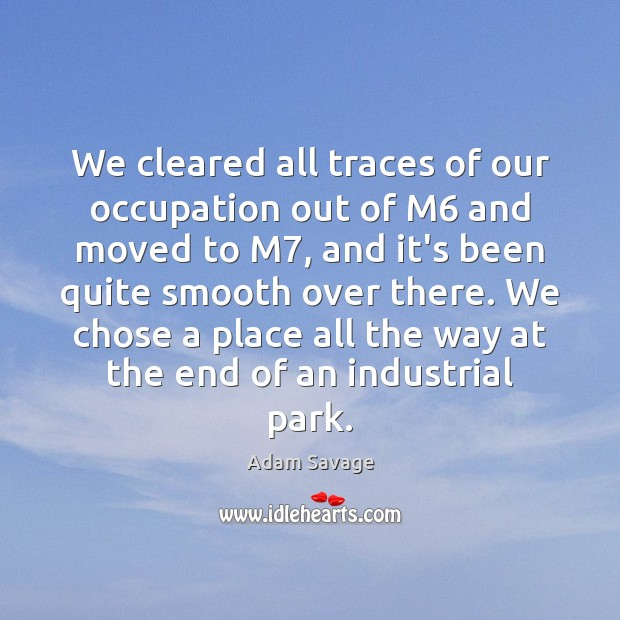 Image, We cleared all traces of our occupation out of M6 and moved