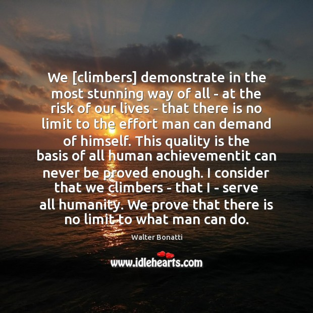 We [climbers] demonstrate in the most stunning way of all – at Walter Bonatti Picture Quote