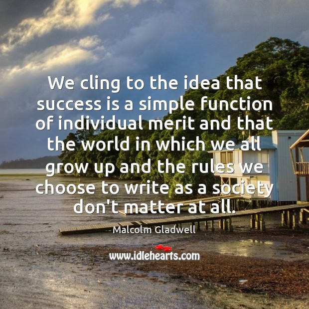 We cling to the idea that success is a simple function of Malcolm Gladwell Picture Quote