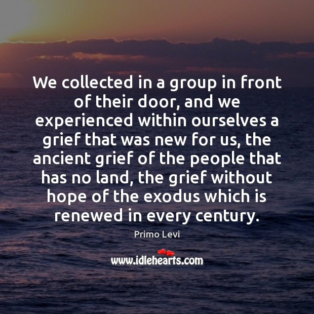 We collected in a group in front of their door, and we Primo Levi Picture Quote