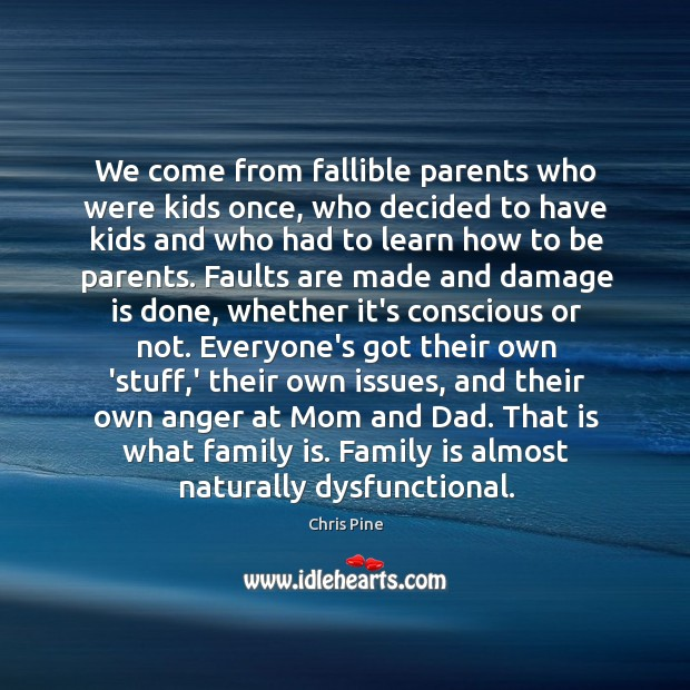 We come from fallible parents who were kids once, who decided to Image