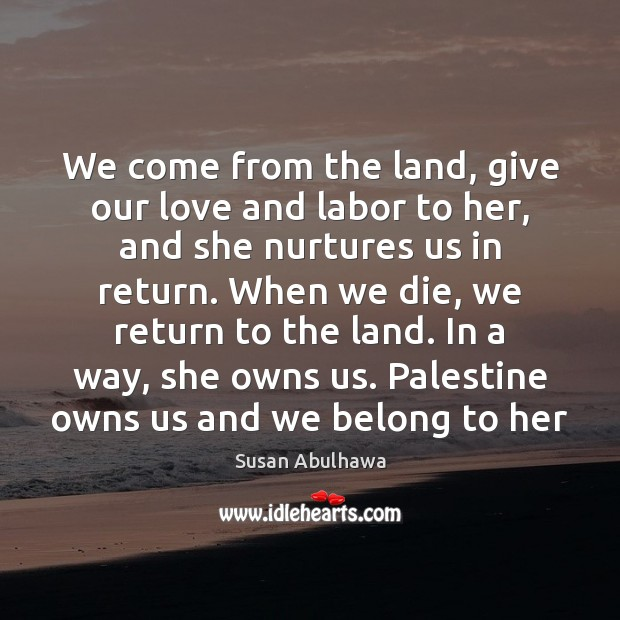 Image, We come from the land, give our love and labor to her,