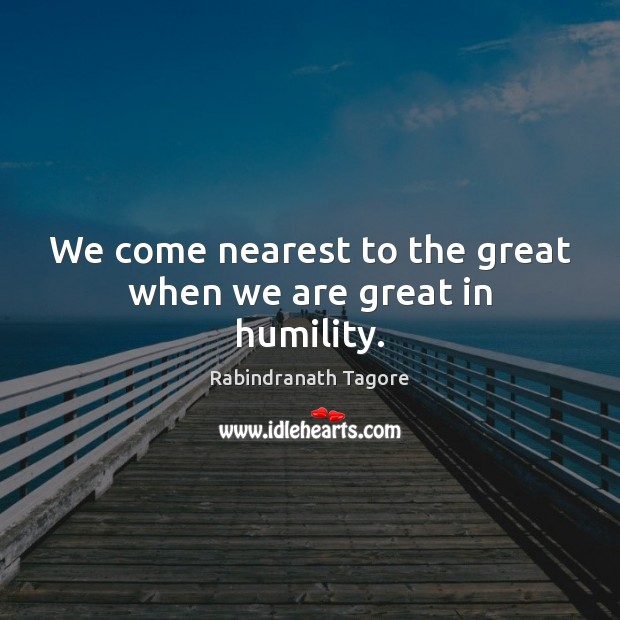 Image, We come nearest to the great when we are great in humility.