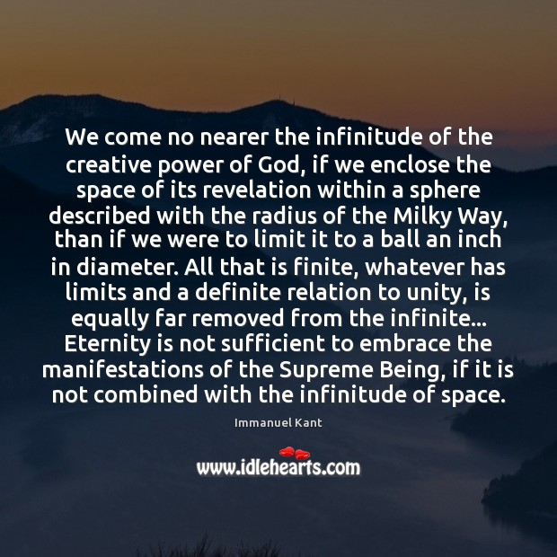 We come no nearer the infinitude of the creative power of God, Immanuel Kant Picture Quote