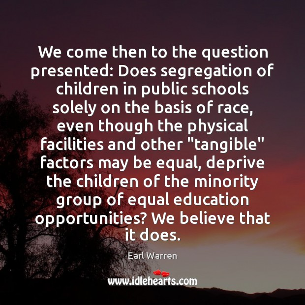 We come then to the question presented: Does segregation of children in Image