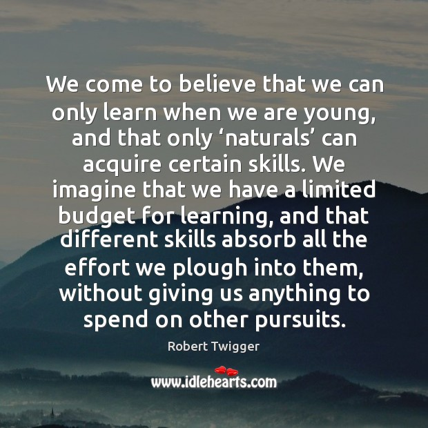 We come to believe that we can only learn when we are Effort Quotes Image