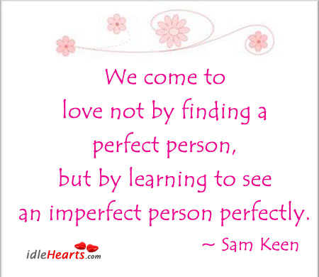 Image, We come to love not by finding a perfect