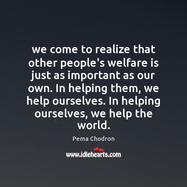 We come to realize that other people's welfare is just as important Image