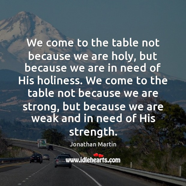 We come to the table not because we are holy, but because Image