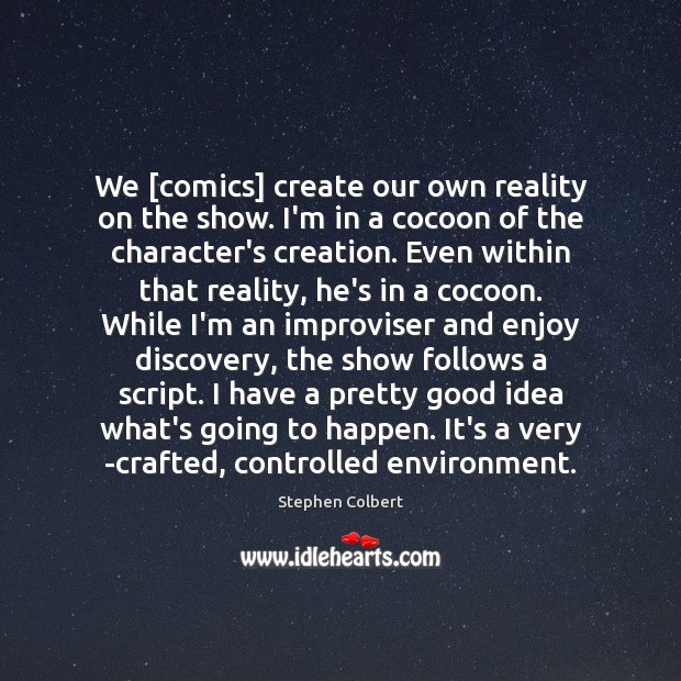 We [comics] create our own reality on the show. I'm in a Image