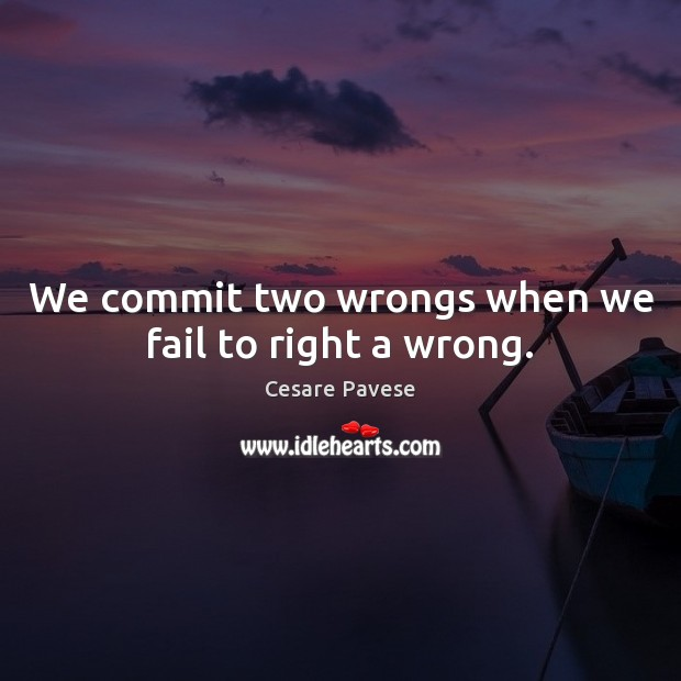 We commit two wrongs when we fail to right a wrong. Cesare Pavese Picture Quote
