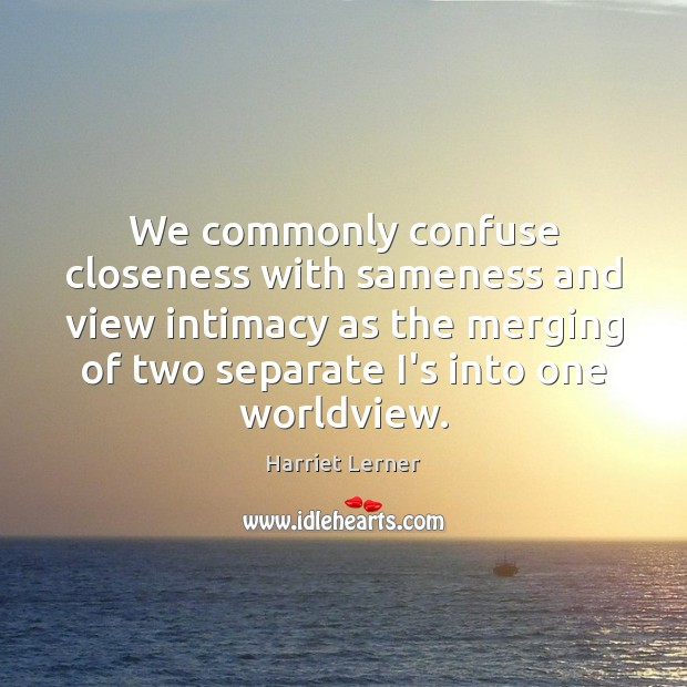 Image, We commonly confuse closeness with sameness and view intimacy as the merging
