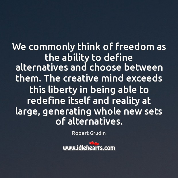 We commonly think of freedom as the ability to define alternatives and Image