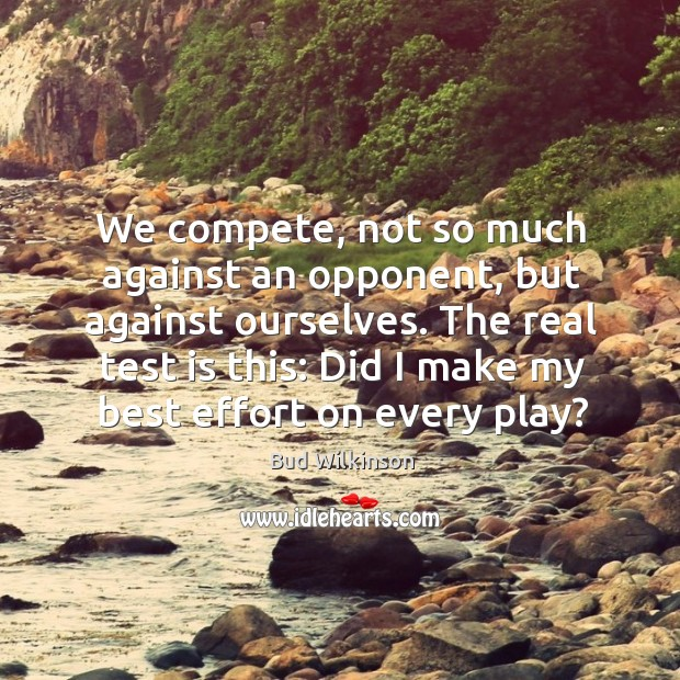 Image, We compete, not so much against an opponent, but against ourselves. The