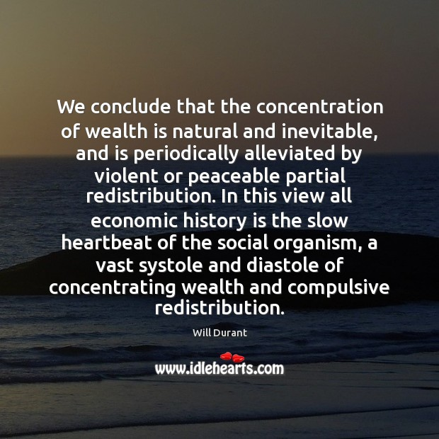 We conclude that the concentration of wealth is natural and inevitable, and Image