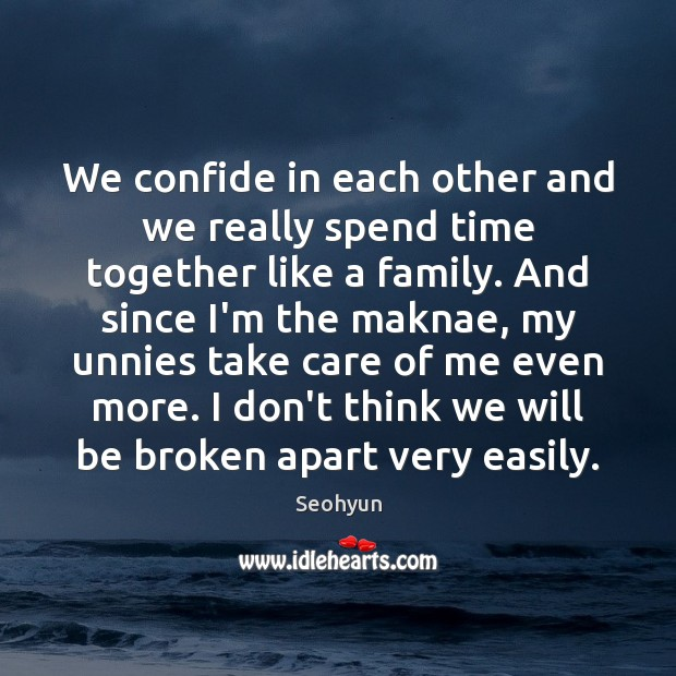 We confide in each other and we really spend time together like Time Together Quotes Image