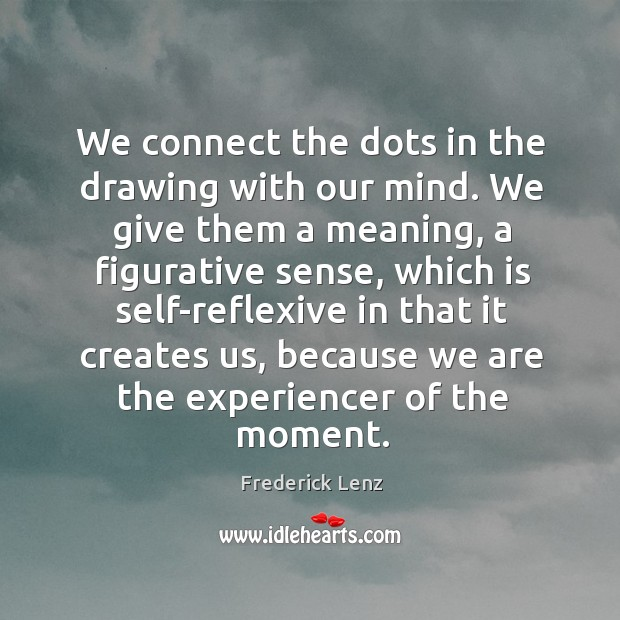 Image, We connect the dots in the drawing with our mind. We give
