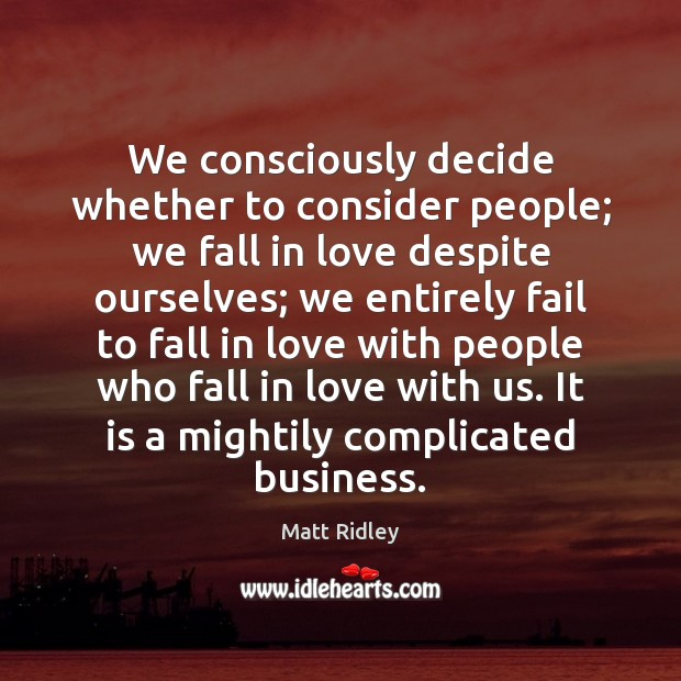 We consciously decide whether to consider people; we fall in love despite Fail Quotes Image