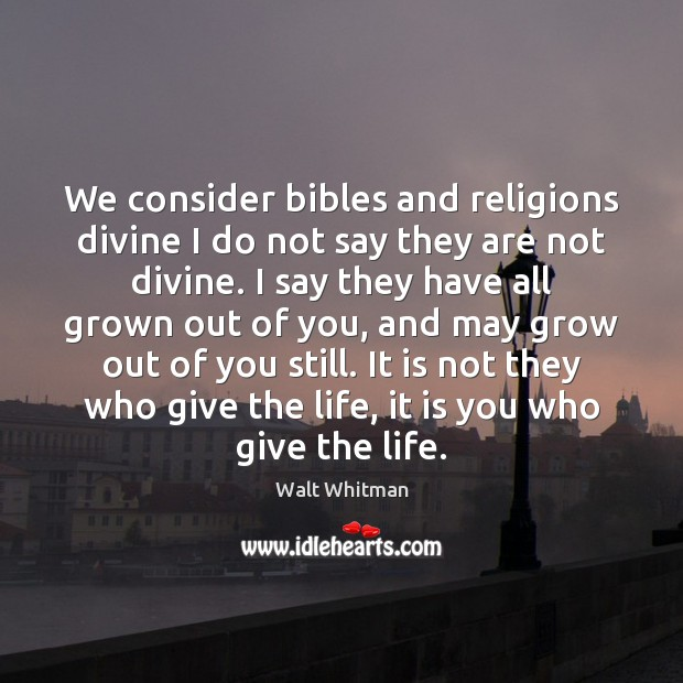 We consider bibles and religions divine I do not say they are Image