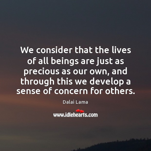 We consider that the lives of all beings are just as precious Dalai Lama Picture Quote