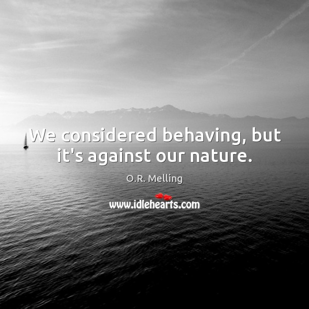 Image, We considered behaving, but it's against our nature.