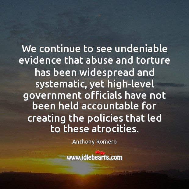 Image, We continue to see undeniable evidence that abuse and torture has been