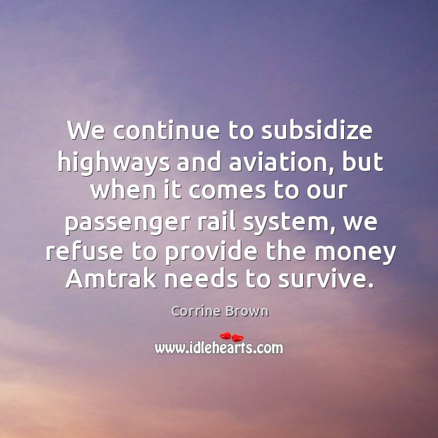 Image, We continue to subsidize highways and aviation, but when it comes to our passenger rail system