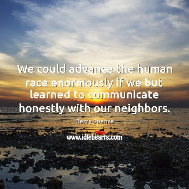 We could advance the human race enormously if we but learned to Gerry Spence Picture Quote