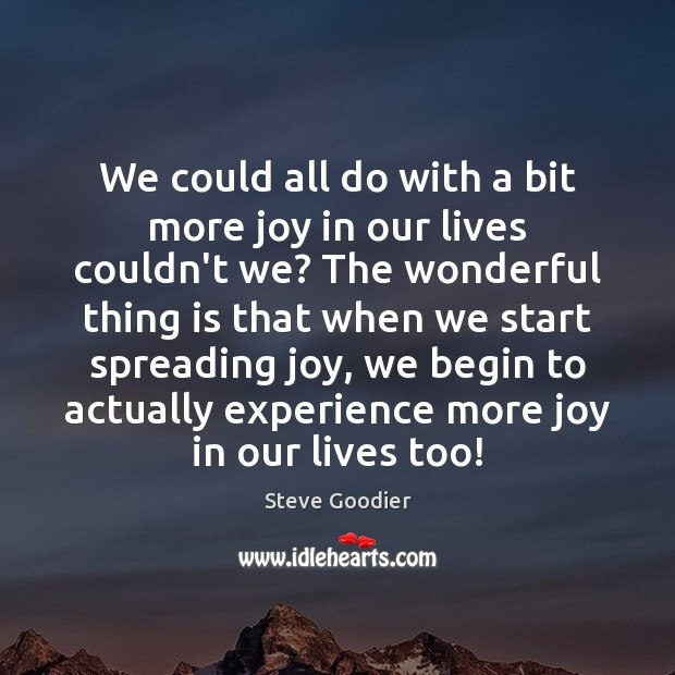 We could all do with a bit more joy in our lives Steve Goodier Picture Quote