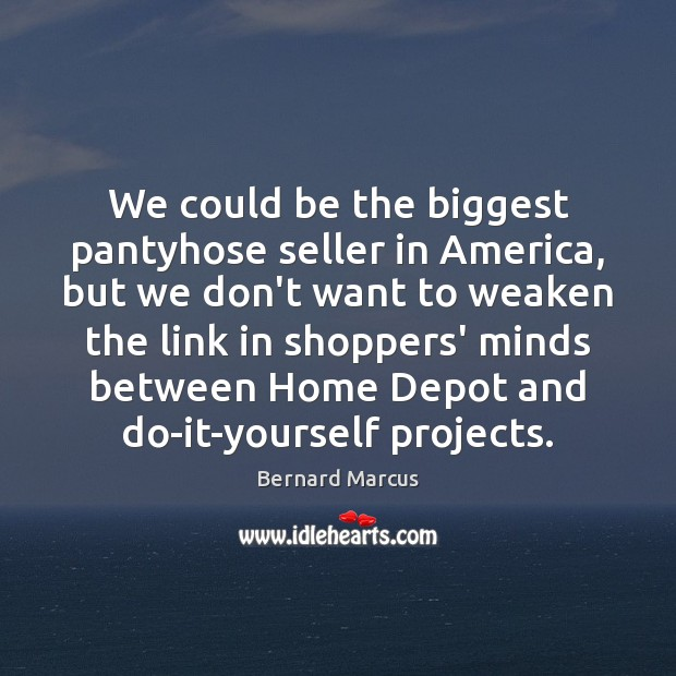 Image, We could be the biggest pantyhose seller in America, but we don't