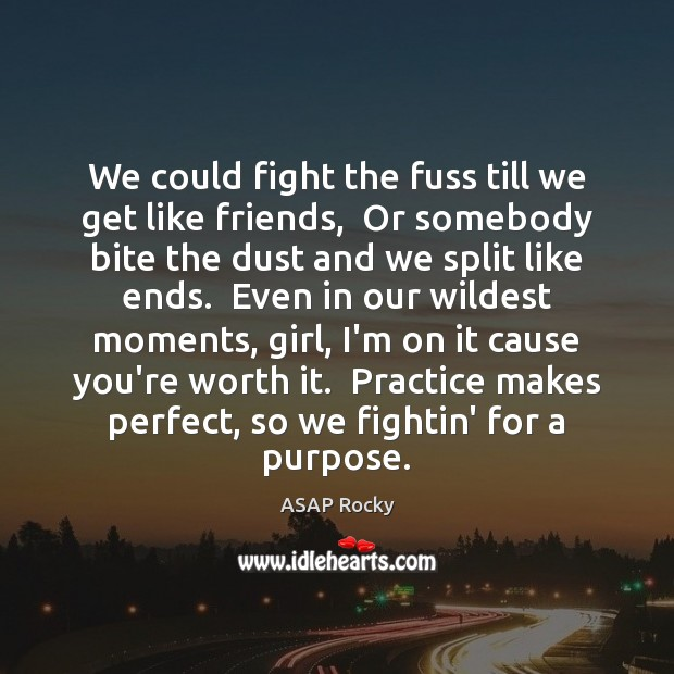 We could fight the fuss till we get like friends,  Or somebody Image